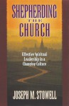 Shepherding the Church: Effective Spiritual Leadership in a Changing Culture - Joseph M. Stowell