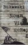 Nema više heroja : nesabrane priče i eseji 2 : (1946-1992) - Charles Bukowski, Martina Burulić