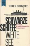 Schwarze Schiffe Weite See: Die geheimnisvollen Fahrten deutscher Blockadebrecher - Jochen Brennecke