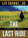 The Last Ride: A Western Story - Les Savage Jr.