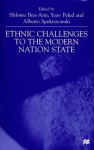 Ethnic Challenges To the Modern Nation State - Alberto Spektorowski, Shlomo Ben-Ami, Yoav Peled