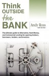 Think Outside the Bank: An Insiders Guide to Alternative Financing - Andy Ross