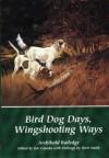 Bird Dog Days, Wingshooting Ways - Archibald Rutledge