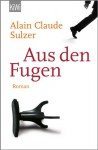 Aus den Fugen: Roman - Alain Claude Sulzer