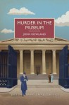Murder in the Museum (British Library Crime Classics) - John Rowland