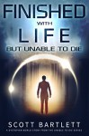 Finished with Life: a Dystopian World Story (Unable to Die Science Fiction Series Book 1) - Scott Bartlett