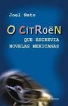 O Citroen que Escrevia Novelas Mexicanas - Joel Neto