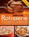 Rotisserie Chicken Cookbook: 101 hearty dishes with store-bought convenience - Southern Living Magazine