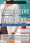 Best Careers for Teachers: Making the Most of Your Teaching Degree - Learning Express LLC