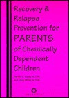 Recovery and Relapse Prevention for Parents of Chemically Dependent Children - Judy Miller