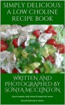 Simply Delicious: A Low Choline Recipe Book - Sonya McClinton