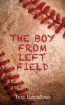 The Boy from Left Field - Tom Henighan