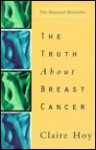 The Truth About Breast Cancer - Claire Hoy