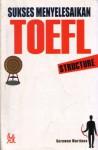 Sukses Menyelesaikan TOEFL , Structure - Surawan Martinus