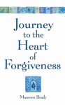 Journey to the Heart of Forgiveness - Maureen Brady