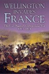 Wellington Invades France: The Final Phase of the Peninsular War 1813-1814 - Ian Robertson