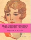 Billy, Miss Billy's Decision, And Miss Billy--Married - Eleanor H. Porter