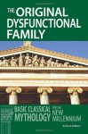 The Original Dysfunctional Family: Basic Classical Mythology for the New Millennium - Rose Williams