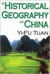 A Historical Geography of China - Yi-Fu Tuan