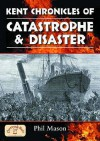 Kent Chronicles Of Catastrophe And Disaster (Local Dialect) - Phil Mason