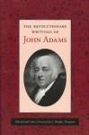 The Revolutionary Writings of John Adams - John Adams, C. Bradley Thompson