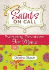 Saints on Call: Everyday Devotions for Moms - Christine Gibson