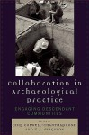 Collaboration in Archaeological Practice: Engaging Descendant Communities - Chip Colwell-Chanthaphonh