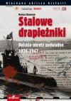 Stalowe drapieżniki. Polskie okręty podwodne 1926-1947 - Mariusz Borowiak