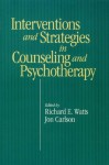 Intervention & Strategies in Counseling and Psychotherapy - Richard E. Watts, Jon Carlson