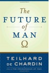 THE FUTURE OF MAN - PIERRE TEILAHRD DE CHARDIN, English