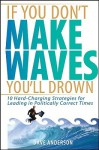 If You Don't Make Waves, You'll Drown: 10 Hard Charging Strategies for Leading in Politically Correct Times - Dave Anderson