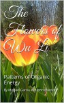 The Flowers of Wu Li: Patterns of Organic Energy (The Art of Wu Li Book 1) - John Munson, Michael Garcia, Michael Garcia