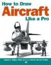 How to Draw Aircraft Like a Pro - Charlie Cooper, Ann Cooper, Andrew C. Whyte