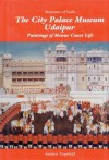 The City Palace Museum Udaipur: Paintings of Mewar Court Life - Andrew Topsfield