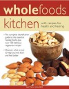Wholefoods Kitchen: With Recipes for Health and Healing: The Complete Identification Guide to the Essential Healing Foods, Plus Over 100 Delicious Vegetarian Recipes - Nicola Graimes