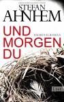 Und morgen du: Kriminalroman (Ein Fabian-Risk-Krimi, Band 1) - Stefan Ahnhem, Katrin Frey