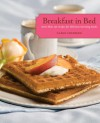 Breakfast in Bed: More than 150 Recipes for Delicious Morning Meals - Carol Frieberg