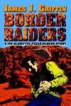 Border Raiders: A Jim Blawcyzk Texas Ranger Story - James J. Griffin