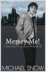 Mersey Me! A Liverpool Lad On The Loose In The Swingin' 60s - Michael Snow