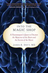 Into the Magic Shop: A Neurosurgeon's Quest to Discover the Mysteries of the Brain and the Secrets of the Heart - James R. Doty