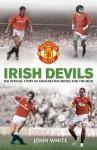 Irish Devils: The Official Story of Manchester United and the Irish - John D.T. White, Steve Bartram