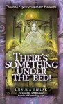 There's Something Under the Bed: Children's Experiences with the Paranormal - Ursula Bielski, Jeff Belanger