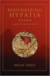Remembering Hypatia: A Novel of Ancient Egypt - Brian Trent