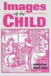 Images of the Child - Harry Edwin Eiss
