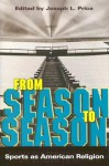 From Season to Season: Sports as American Religion - Joseph L. Price