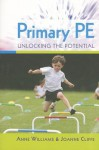 Primary PE: Unlocking the Potential - Anne Williams, Joanne Cliffe