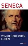 Vom glücklichen Leben (German Edition) - Seneca, Lenelotte Möller