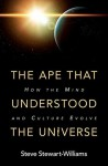 The Ape That Understood the Universe: How the Mind and Culture Evolve - Steve Stewart-Williams