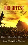 The Brightest Day: A Juneteenth Historical Romance Anthology - Piper Huguley, Lena Hart, Alyssa B. Cole, Kianna Alexander