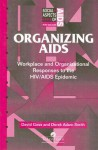 Organizing AIDS: Workplace and Organizational Responses to the HIV/AIDS Epidemic - David Goss, Derek Adam-Smith